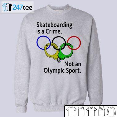 Skateboarding is a crime not an olympic sport shirt