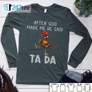 After god made me he said Tada T-shirt