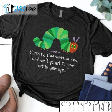 Simplify Slow down be kind And don't forget to have art in your life T-shirt
