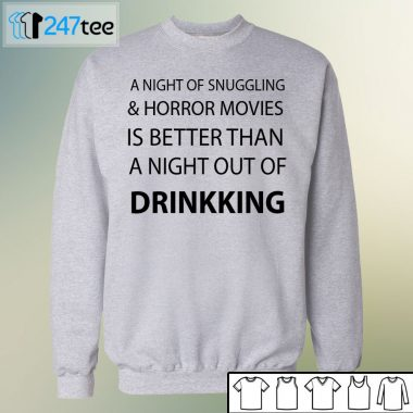 a night of snugging & horror movies is better than a night out of drinkking T-shirt