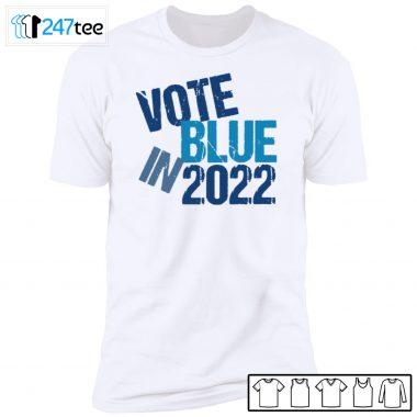 Vote Blue In 2022 T-shirt, Long Sleeve, Hoodie