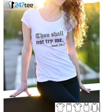 Thou shall not try me -mood 247 T-shirt, Long Sleeve, Hoodie