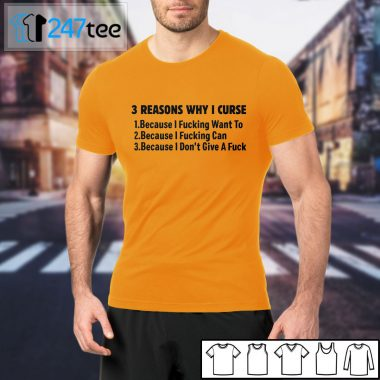 3 Reasons Why i curse because I fucking want to T-shirt, Long Sleeve, Hoodie