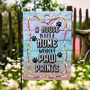 A House Is Not A Home Without Pawprints Garden Flag, house flag, wall flag