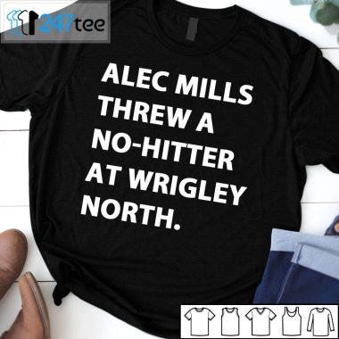 Alec Mills threw a no-hitter at Wrigley north T-shirt