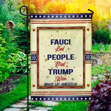 Fauci Lied Wake Up America Flag Patriot American In This House We Believe Trump Won 2020 Garden House Flag