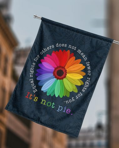Flower It's not pie Equal Rights for others does not mean fewer rights for you Flags
