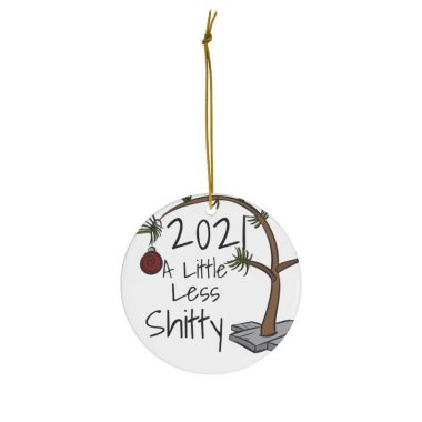 2021 A Little Less Shitty Pandemic Christmas Ornament