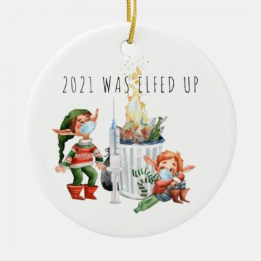 2021 Was Elfed Up Funny 2021 Dumpster Fire Circle Ornament 1