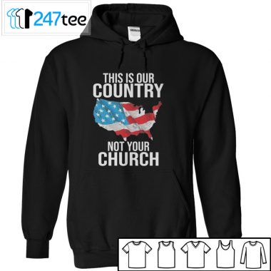 this is our country not your Church shirt